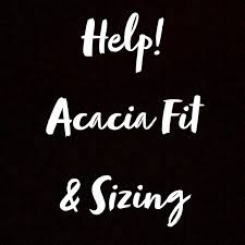 Please Help Acacia Sizing Fit
