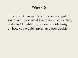 essay questions personal essays are words each ppt  week 5 if you could change the course of a singular event in history what