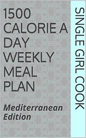 Weekly Meal Planning For One 1500 Calorie A Day Weekly Meal Plan Mediterranean Edition
