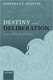 com destiny and deliberation essays in philosophical  com destiny and deliberation essays in philosophical theology 9780199686803 jonathan l kvanvig books