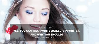 yes you can wear white makeup in winter and why you should tips