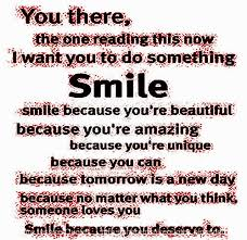 Smile Because Your Beautiful Quotes Best Of You There The One Reading This Now I Want You To Do Something SMILE