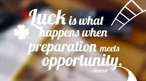 luck is what happens when preparation meets opportunity  this quote attributed to r philosopher seneca reminds us that we make our own luck the difference between lucky and unlucky people we ve seen before