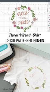 Patterned Iron On Vinyl Gorgeous Floral Wreath Shirt With Cricut Patterned IronOn Cricut Addiction
