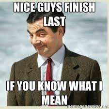 Nice guys finish last if you know what I mean - MR bean | Meme ... via Relatably.com