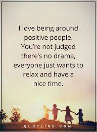 Positive People Quotes Mesmerizing People Quotes I Love Being Around Positive People You're Not Judged