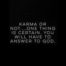 karma or not exist but at the end of your life you will karma or not exist but at the end of your life