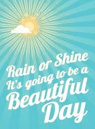 Quotes On A Beautiful Day Best of Rain Or Shine It's Going To Be A Beautiful Day Picture Quotes