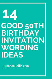 50th birthday party invitation wording birthday party invitation ideas nice good birthday invitation wording ideas 50th