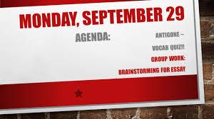 monday ppt agenda antigone vocab quiz group work brainstorming for essay