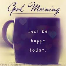 Good Morning Tumblr Quotes Best of Good Morning Just Be Happy Pictures Photos And Images For Facebook