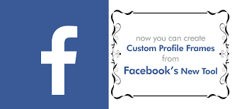 now you can create custom profile frames from facebook s new tool