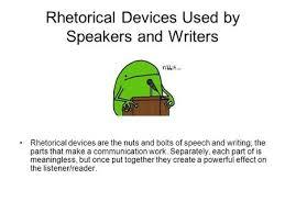 rhetorical devices do you know them   familiar rhetorical    rhetorical devices used by speakers and writers rhetorical devices are the nuts and bolts of speech