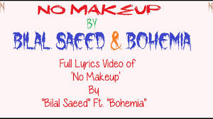 bohemia full s video of no makeup by bilal saeed ft bohemia