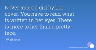 Beautiful Face Quotes For Her Best of Never Judge A Girl By Her Cover You Have To Read What Is Written In Her