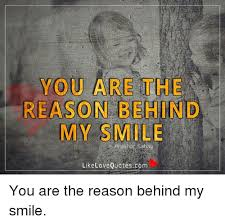 QuotesCom New YOU ARE THE REASON BEHIND MY SMILE Like Love Quotes Com You Are The