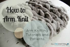 Arm Knitting Patterns Awesome How To Arm Knit Arm Knitting Tutorials And Patterns
