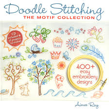 Doodle Stitching The Motif Collection 400 Easy Embroidery Designs Doodle Stitching Motif Collection Softcover By Ray Aimee