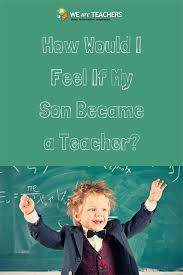 best teaching middle school images middle school  how would i feel if my son became a teacher wow this is a