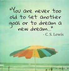 A Dream Quote Best Of Never Too Old Best Dream Quotes