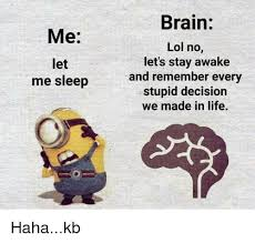 Brain Quotes Inspiration Me Let Me Sleep QUOTES Brain Lol No Let's Stay Awake And Remember