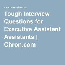 interview questions for executive assistant tough interview questions for executive assistants