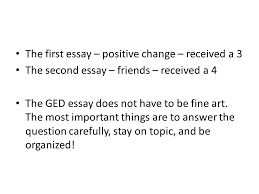 ged essay ppt the first essay positive change received a 3