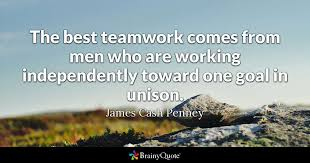 Inspirational Teamwork Quotes Inspiration The Best Teamwork Comes From Men Who Are Working Independently