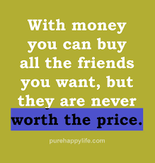 Friendship Quote With Money You Can Buy All The Friends You Want Delectable Money And Friends Quotes