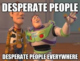 DESPERATE people DESPERATE people everywhere - Buzz Lightyear ... via Relatably.com