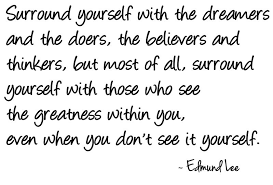 Surround Yourself With The Dreamers And The Doers