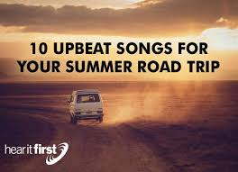 Songs For The Road 10 Upbeat Songs For Your Summer Road Trip