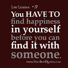 Life Lesson Quotes # 37: You have to find happiness ... via Relatably.com