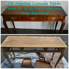 DIY Painted Console Table How to Strip Furniture and Prep for