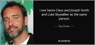 Luke Skywalker Quotes Delectable Trey Parker Quote I See Santa Claus And Joseph Smith And Luke