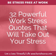 Top 40 Powerful Work Stress Quotes That Will Take Out Your Stress Enchanting Stress For What Quotes