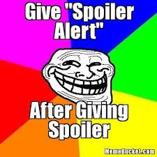 "Give ""Spoiler Alert"" - Create Your Own Meme via Relatably.com"