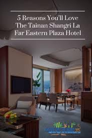 Hotel Eastern Plaza 5 Reasons Youll Love The Tainan Shangri La Far Eastern Plaza