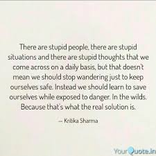 There Are Stupid People Quotes Writings By Kritika Sharma