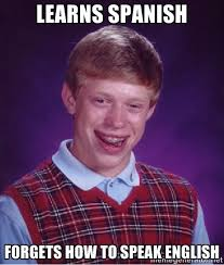 Learns SPanish Forgets How to speAk english - Bad luck Brian meme ... via Relatably.com