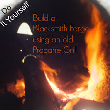 how to make a coal blacksmith forge from an old propane grill feltmagnet