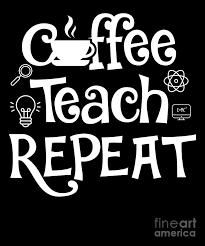 Listen to teacher coffee 1 by teacherscoffee for free. Coffee Teach Repeat Funny Teacher Gift Idea Digital Art By J M