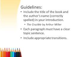 formal essay writing guidelines the crucible the crucible essay guidelines include the title of the book and the author s correctly spelled