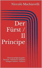 Der Fürst / Il Principe (Zweisprachige Ausgabe: Deutsch - Italienisch /  Edizione bilingue: tedesco - italiano) eBook by Niccolò Machiavelli -  9788892559356