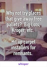 not try places that give away free pallets Big Lots Kroger etc