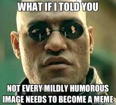 I mean, I'm all for some new memes, but damn guys. : AdviceAnimals via Relatably.com
