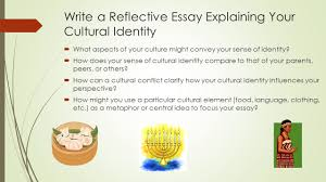 day english ppt  write a reflective essay explaining your cultural identity