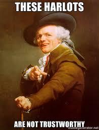 These harlots are not trustworthy - Joseph Ducreux   Meme Generator via Relatably.com