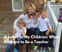 a letter to my children what it means to be a teacher