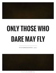 Dare To Be Quotes Dare To Be Sayings Dare To Be Picture Quotes Magnificent Dare Quotes
